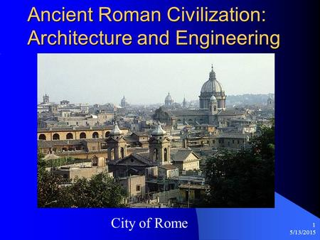 advanced engineering in the ancient city of rome Roman vs greek civilization thirdly, the romans were far more advanced than greece in terms of engineering progress the accomplishments of ancient roman civilization essay - ancient rome more than two thousand years ago.