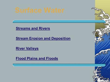Surface Water Streams and Rivers Stream Erosion and Deposition