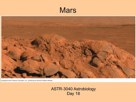 Mars ASTR-3040 Astrobiology Day 18. Homework Chapter 8 Due Thurs. March 31 3, 7, 13, 23, 30, 32, 41, 46, 51, 52 Plus (49 or 50) if you've read one of.