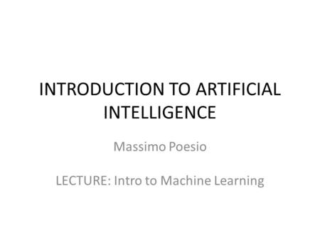INTRODUCTION TO ARTIFICIAL INTELLIGENCE Massimo Poesio LECTURE: Intro to Machine Learning.