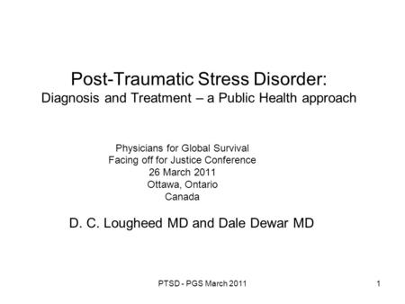 PTSD - PGS March 20111 Post-Traumatic Stress Disorder: Diagnosis and Treatment – a Public Health approach Physicians for Global Survival Facing off for.