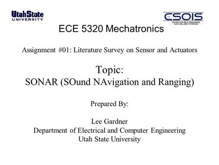 ECE 5320 Mechatronics Assignment #01: Literature Survey on Sensor and Actuators Topic: SONAR (SOund NAvigation and Ranging) Prepared By: Lee Gardner Department.