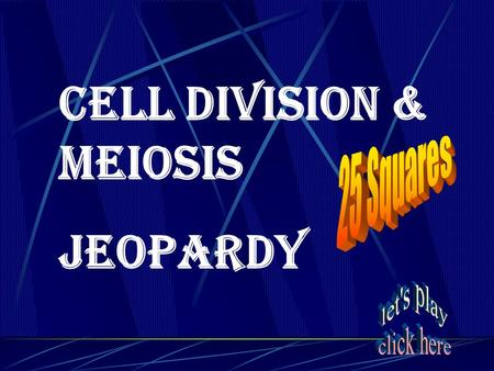 Cell Division & Meiosis Jeopardy
