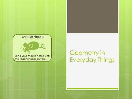 Geometry in Everyday Things. Some common shapes A triangle has three sides. A square has four equal sides and four right angles. A rectangle has four.