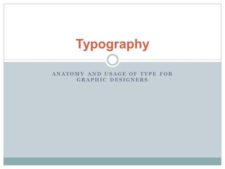 Anatomy and usage of type for graphic designers