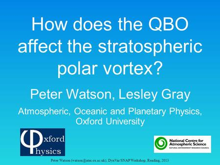 How does the QBO affect the stratospheric polar vortex? Peter Watson, Lesley Gray Atmospheric, Oceanic and Planetary Physics, Oxford University Peter Watson.