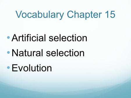 Vocabulary Chapter 15 Artificial selection Natural selection Evolution.