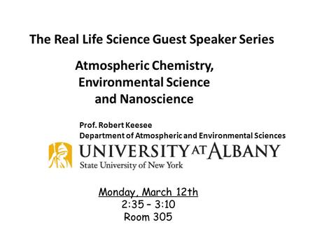 Atmospheric Chemistry, Environmental Science and Nanoscience The Real Life Science Guest Speaker Series Monday, March 12th 2:35 – 3:10 Room 305 Prof. Robert.