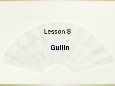 Lesson 8 Guilin. Pre-reading Questions:  1. How many times have you ever been to Guilin?  2. Why do you like Guilin?  3. If you have time, do you.