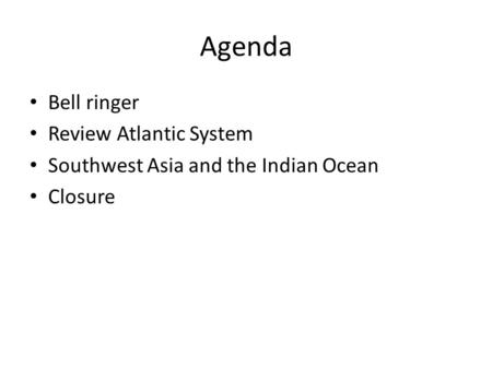 Agenda Bell ringer Review Atlantic System Southwest Asia and the Indian Ocean Closure.
