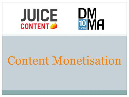 Content Monetisation. Consultancy Creation Syndication Amplification Marketing & Strategy Technology Social.