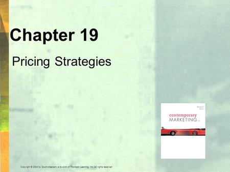Copyright © 2004 by South-Western, a division of Thomson Learning, Inc. All rights reserved. Chapter 19 Pricing Strategies.