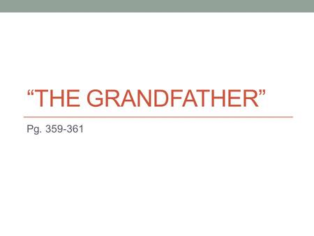 """The Grandfather"" Pg. 359-361."