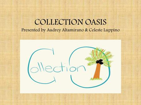 COLLECTION OASIS Presented by Audrey Altamirano & Celeste Luppino.