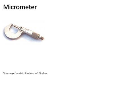 Micrometer Sizes range from 0 to 1 inch up to 12 inches.