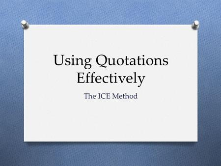 Using Quotations Effectively The ICE Method. What is ICE? O Three Elements: I-C-E O Introduce O Cite O Explain O Sample Question: O What makes Fahrenheit.