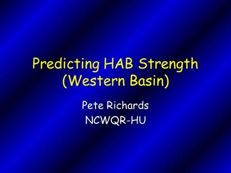 Predicting HAB Strength (Western Basin) Pete Richards NCWQR-HU.