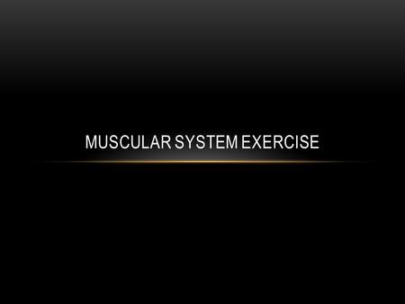 MUSCULAR SYSTEM EXERCISE. TYPES OF EXERCISE: Anaerobic Aerobic.