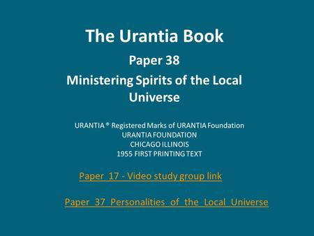 The Urantia Book Paper 38 Ministering Spirits of the Local Universe Paper 17 - Video study group link Paper_37_Personalities_of_the_Local_Universe.