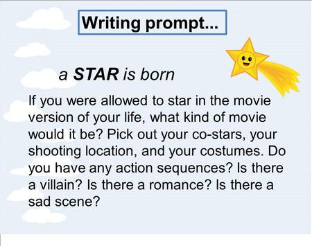 Writing prompt... a STAR is born
