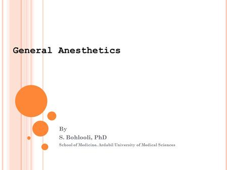General Anesthetics By S. Bohlooli, PhD