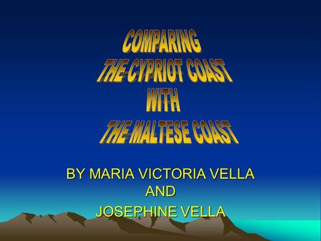 BY MARIA VICTORIA VELLA AND JOSEPHINE VELLA. Malta and Cyprus Malta and Cyprus are two Islands found in the Mediterranean Basin.