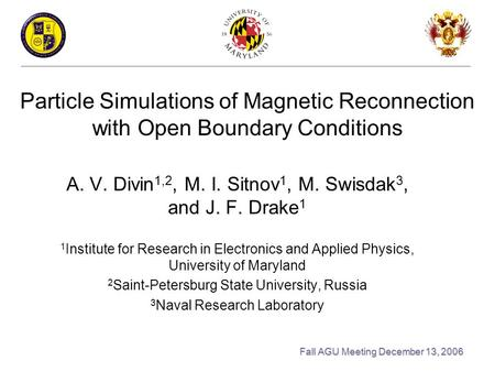 Particle Simulations of Magnetic Reconnection with Open Boundary Conditions A. V. Divin 1,2, M. I. Sitnov 1, M. Swisdak 3, and J. F. Drake 1 1 Institute.