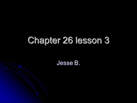 Chapter 26 lesson 3 Jesse B.. Steroid abuse stories began: A. 2 days ago. A. 2 days ago. B.50 years ago. B.50 years ago. C. 2 decades ago. C. 2 decades.