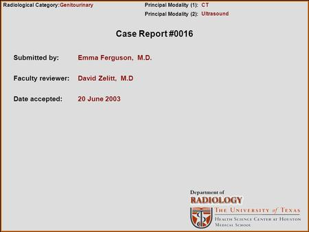 Case Report #0016 Submitted by:Emma Ferguson, M.D. Faculty reviewer:David Zelitt, M.D Date accepted:20 June 2003 Radiological Category:Principal Modality.