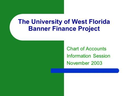 The University of West Florida Banner Finance Project Chart of Accounts Information Session November 2003.