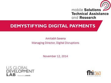 DEMYSTIFYING DIGITAL PAYMENTS Amitabh Saxena Managing Director, Digital Disruptions November 12, 2014.