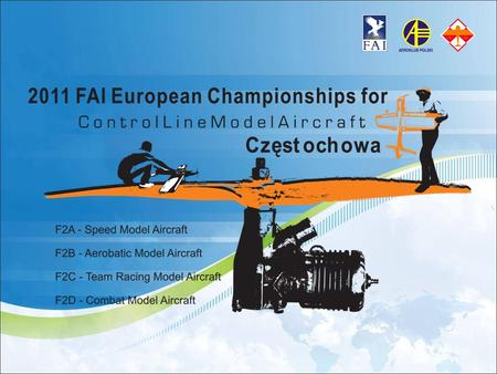 Organizer The FAI European Championships for Control Line Model Aircraft Aero Club of Częstochowa Known to be one of the best aero clubs among the members.
