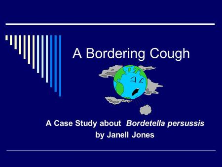 A Case Study about Bordetella persussis by Janell Jones