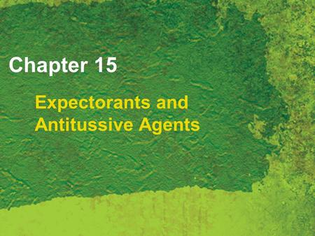Chapter 15 Expectorants and Antitussive Agents. Copyright 2007 Thomson Delmar Learning, a division of Thomson Learning Inc. All rights reserved. 15 -
