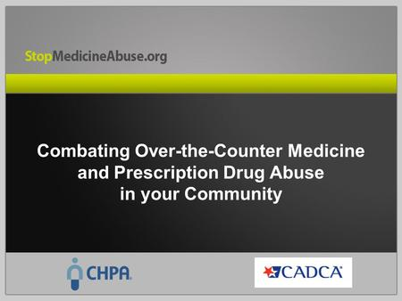 Combating Over-the-Counter Medicine and Prescription Drug Abuse in your Community.