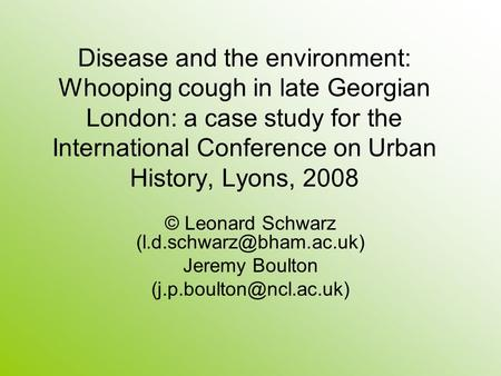 Disease and the environment: Whooping cough in late Georgian London: a case study for the International Conference on Urban History, Lyons, 2008 © Leonard.