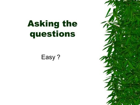 Asking the questions Easy ? Triggers  Individual patients  Group initiatives  Topical issues  National initiatives.