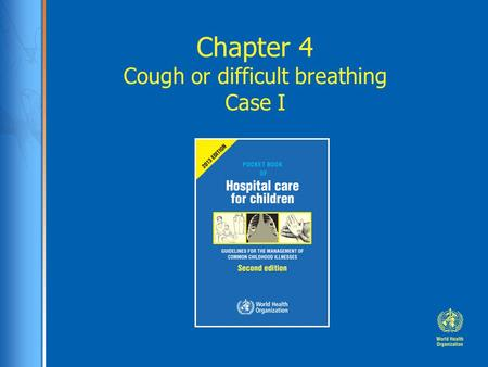 Chapter 4 Cough or difficult breathing Case I. Case study: Faizullo Faizullo is a 3-year old boy presented in the hospital with a 3 day history of cough.