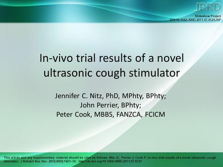 This article and any supplementary material should be cited as follows: Nitz JC, Perrier J, Cook P. In-vivo trial results of a novel ultrasonic cough stimulator.