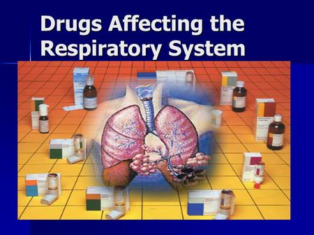 Drugs Affecting the Respiratory System. Antihistamines,Decongestants,Antitussives,andExpectorants.