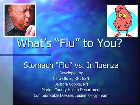 "What's ""Flu"" to You? Stomach ""Flu"" vs. Influenza Developed by"