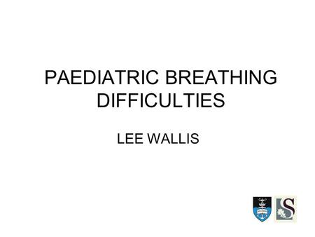 PAEDIATRIC BREATHING DIFFICULTIES LEE WALLIS. OBJECTIVES BRONCHIOLITIS CROUP EPIGLOTTITIS FOREIGN BODY NASAL OBSTRUCTION ASPIRATION PERTUSSIS PNEUMONIA.