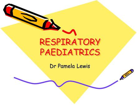 RESPIRATORY PAEDIATRICS Dr Pamela Lewis. OBJECTIVES History – Key points Examination Common respiratory problems in children.
