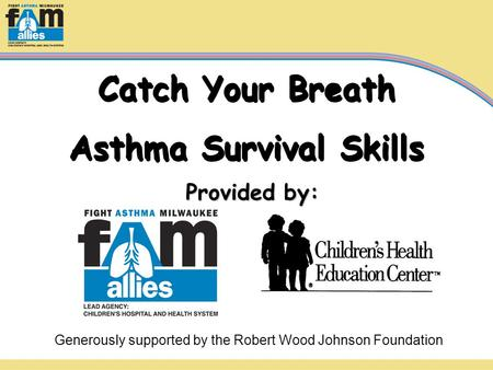 Catch Your Breath Asthma Survival Skills Catch Your Breath Asthma Survival Skills Provided by: Generously supported by the Robert Wood Johnson Foundation.
