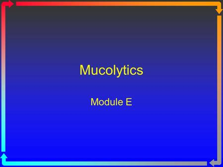 Mucolytics Module E Mucolysis Mucolysis is the breakdown of mucus. Mucolysis is needed in diseases in which there is increased mucus production: Cystic.