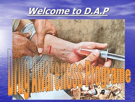 Welcome to D.A.P. What are drugs and drug addiction? Drug- a substance that is used in medicine for the treatment of diseases and disorder. Drug abuse-