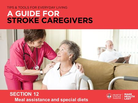 SECTION 12 Meal assistance and special diets. 2 ► Stroke and swallowing problems ► Consequences of eating and swallowing problems ► Observing signs and.