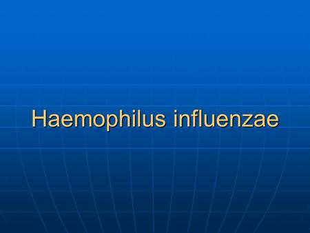 Haemophilus influenzae. The genus haemophilus organisms are small gram negative cocco-bacilli (because rounded at ends). The genus haemophilus organisms.