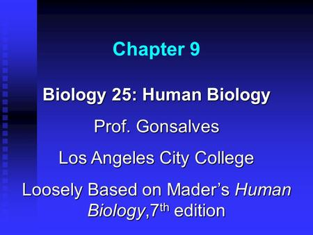 Chapter 9 Biology 25: Human Biology Prof. Gonsalves Los Angeles City College Loosely Based on Mader's Human Biology,7 th edition.