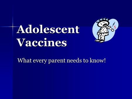 Adolescent Vaccines What every parent needs to know!